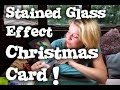 Christmas Card Tutorial - Stained Glass window effect !