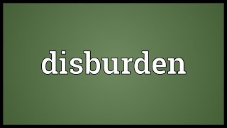 Disburden Meaning