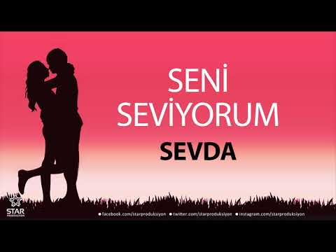 Seni Seviyorum SEVDA - İsme Özel Aşk Şarkısı