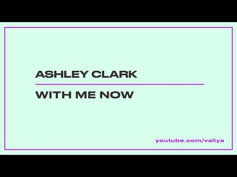 Ashley Clark -  With Me Now