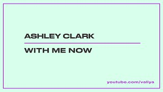 Ashley Clark With Me Now
