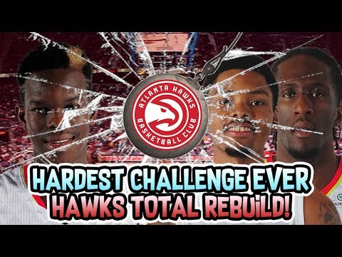 HARDEST CHALLENGE EVER! ATLANTA HAWKS TOTAL REBUILD! NBA 2K18 MY LEAGUE