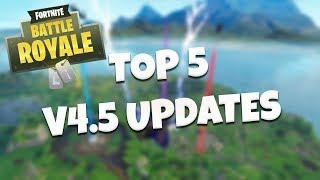 TOP 5 V4.5 UPDATES - Fortnite Battle Royale
