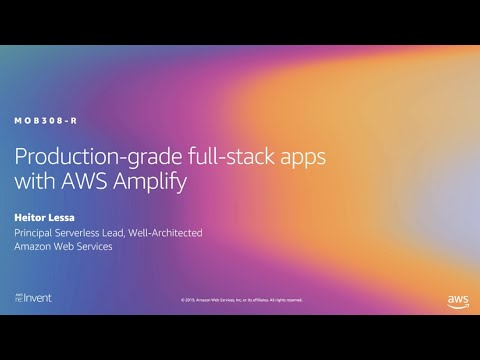 AWS re:Invent 2019: [REPEAT 1] Production-grade full-stack apps with AWS Amplify (MOB308-R1)