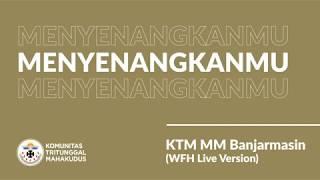 MenyenangkanMu - KTM MM Banjarmasin (WFH Live Version)