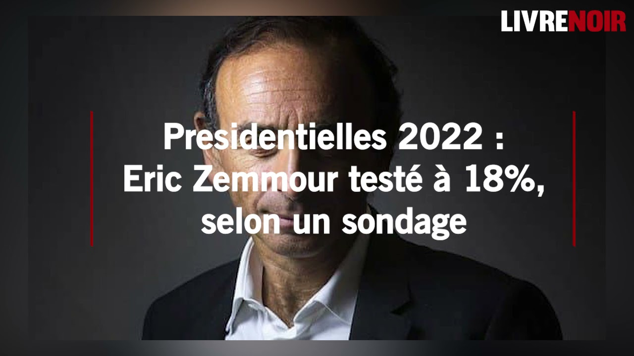 Sondage IFOP / Livre Noir : Eric Zemmour à 18% ?