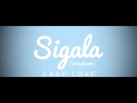 Sigala - Easy love ( Delay Remix )   ☆ Free download ☆