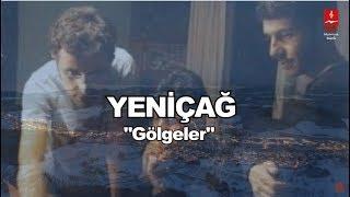 """YENİÇAĞ  """"GÖLGELER"""""""