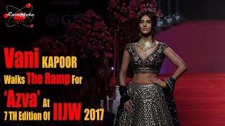 UNCUT HD VIDEO | Vani Kapoor Walks The Ramp For 'Azva' At 7TH Edition Of IIJW 2017