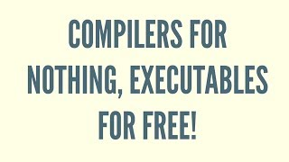 Compilers For Nothing, Executables For Free!