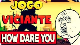 Jogo Viciante - How Dare You