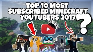 Top 10 Most Subscribed Minecraft YouTubers – 2017