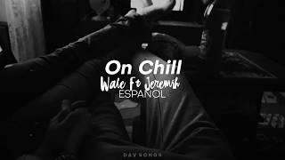On Chill Wale Ft Jeremih Traducida al ESPAOL - Sub espaol.mp3