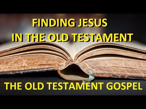 Finding Jesus in the Old Testament - The Old Testament Gospel