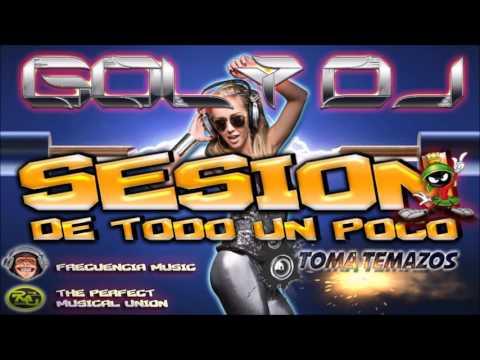 SESION DE TODO UN POCO TOMA TEMAZOS GOLY DJ