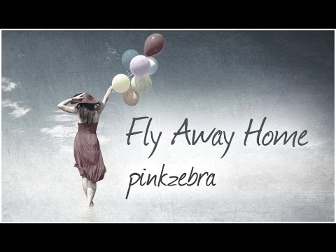 "Pinkzebra ""Fly Away Home"" - Beautiful Song"