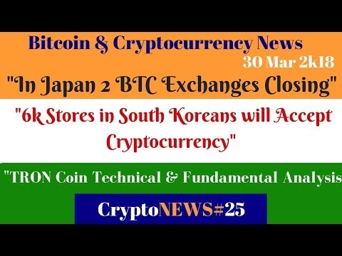 CryptoNews#26,TRX coin Analysis, Japan 2 BTC Exchanges Closing, 6k Koreans Stores in will Accept BTC