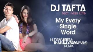 Download Dj Tafta ft. Miss Effe - My Every Single Word (Hudson Leite & Thaellysson Pablo Remix) Mp3 and Videos
