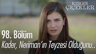 Kader, Neriman'ın teyzesi olduğunu öğreniyor - Kırgın Çiçekler 98. Bölüm