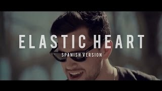 Elastic heart- Sia (spanish version) - Dani Garcia cover