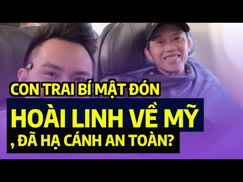 gửi hàng đi mỹ - Con trai bí mật đón Hoài Linh về Mỹ, đã hạ cánh an toàn?