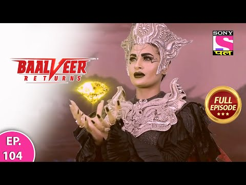 Baalveer Returns   Full Episode   Episode 104   11th January, 2021
