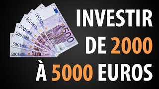 Comment INVESTIR 2000, 3000 ou 5000 Euros