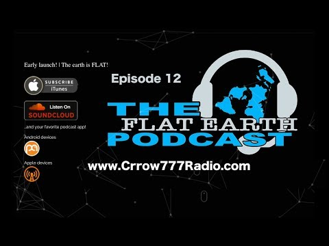 Flat Earth Podcast ep 12 Crrow777Radio