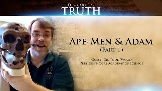 Ape-Men and Adam (Part One): Digging for Truth Episode 74