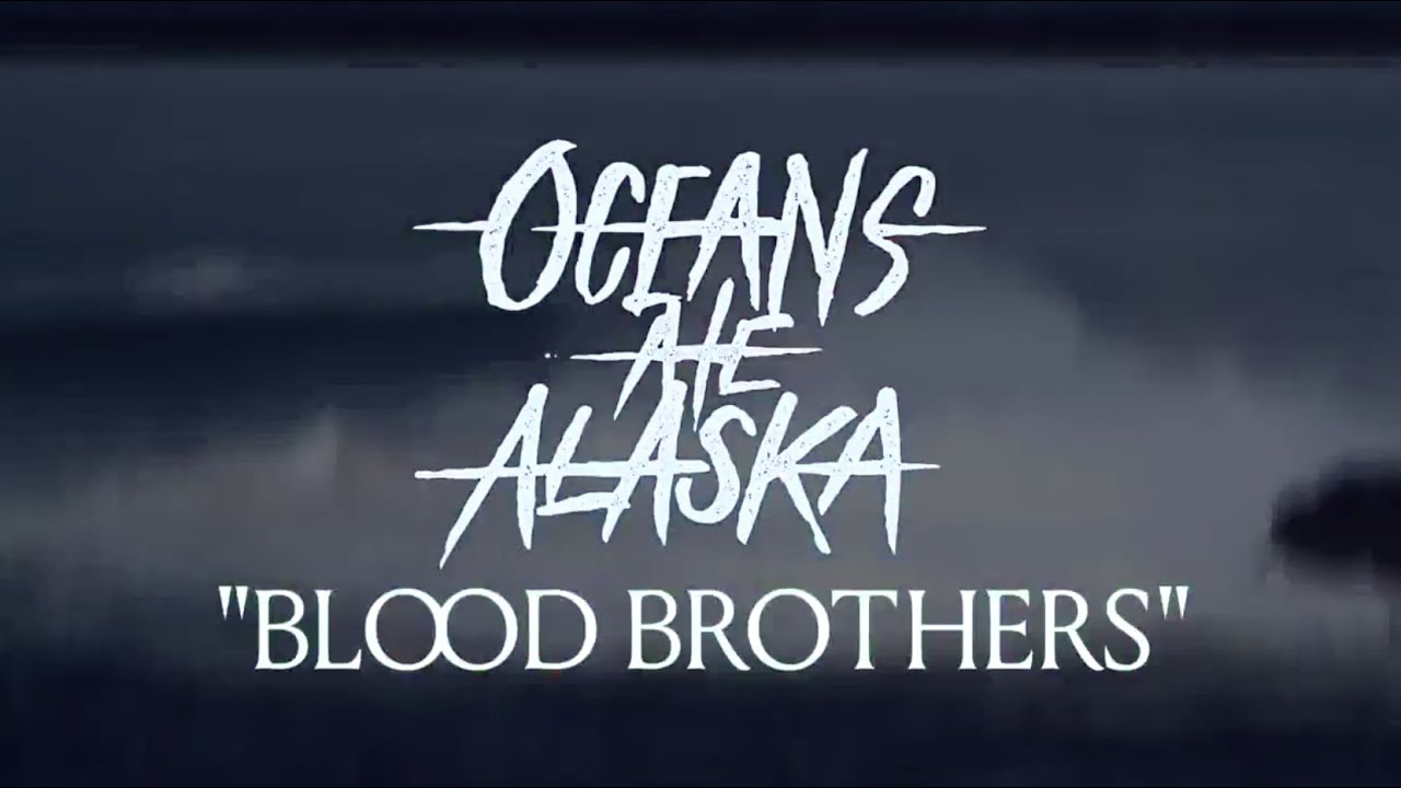 oceans ate alaska - blood brothers (lyric video) - youtube