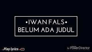 Iwan fals - belum ada judul (lyrics)