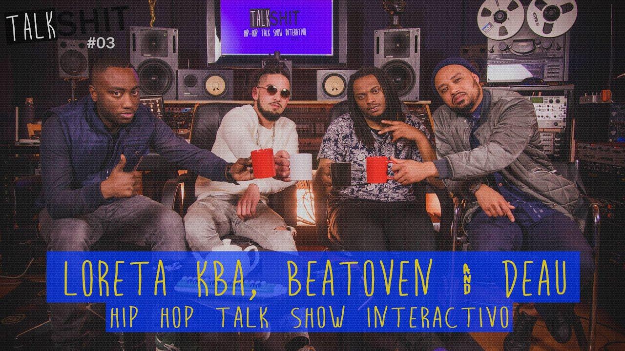 Loreta KBA, Beatoven & Deau no Talk Shit #03   Hip Hop ...