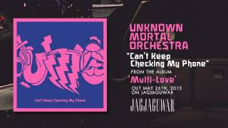 Unknown Mortal Orchestra - Can't Keep Checking My Phone
