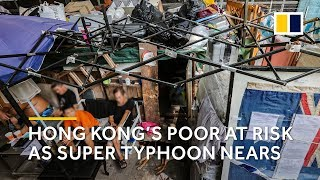 Hong Kong's poor at risk as Super Typhoon nears