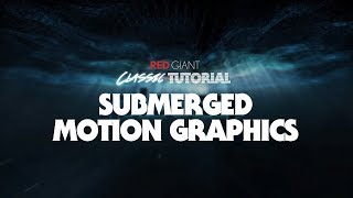 Classic Tutorial | Submerged Motion Graphics