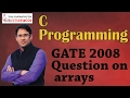 C Programming 22 GATE 2008 Question on arrays