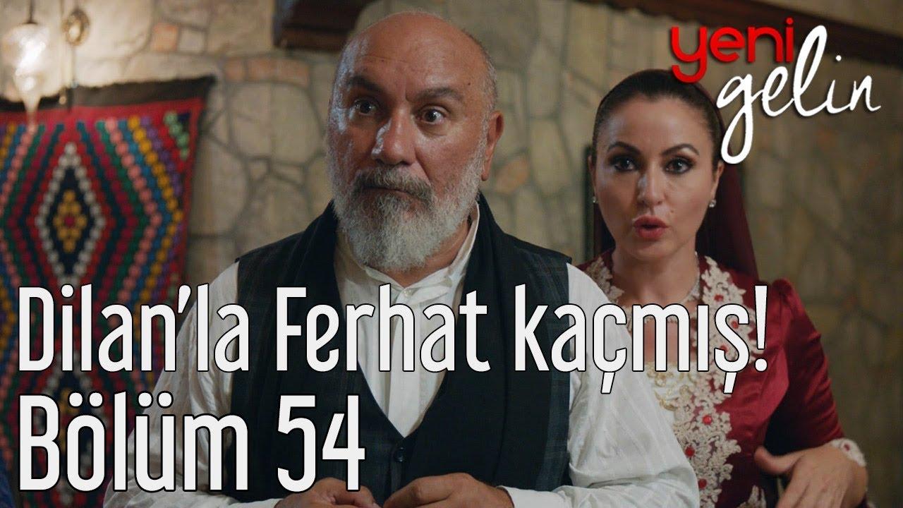 Yeni Gelin 54. Bölüm - Dilan'la Ferhat Kaçmış!