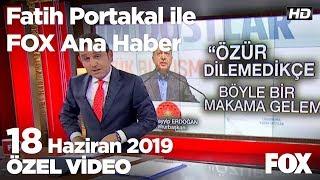 Erdoğan günler sonra meydanlara indi! 18 Haziran 2019 Fatih Portakal ile FOX Ana Haber