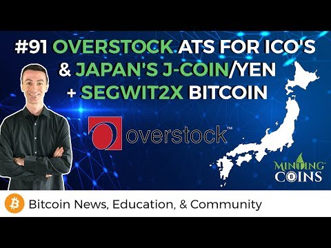 #91 Overstock ATS for ICO's & Japan's J-Coin/Yen + SegWit2X Bitcoin