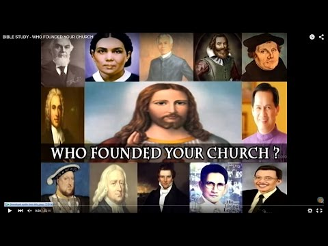 BIBLE STUDY - WHO FOUNDED YOUR CHURCH