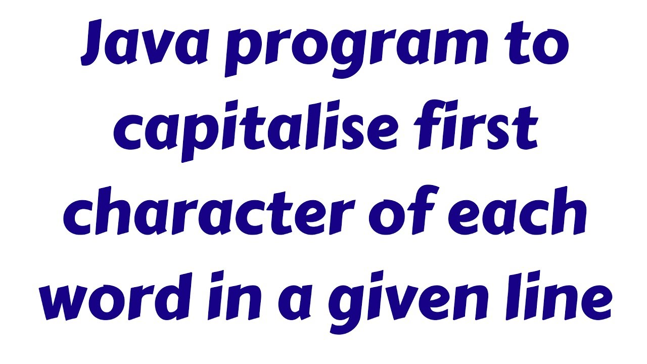 Java program to capitalise first character of each word in a given