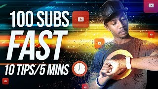 HOW TO GET 100 YOUTUBE SUBSCRIBERS FAST 2019  🕑 (10 TIPS IN 5 MINUTES)