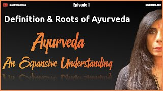 Ayurveda Episode 1 - Definition and Roots of Ayurveda