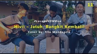 Jatuh, Bangkit Kembali! - Hivi! (Cover by Trio Mandagela) #LocaguVDMBisa