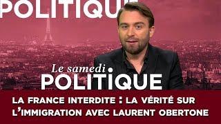 Le samedi politique : Laurent Obertone lève le tabou de l'immigration !