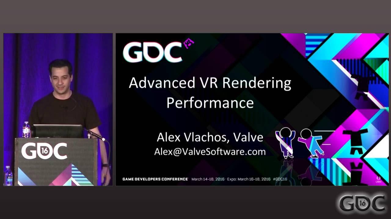 GDC 2016: Advanced VR Rendering Performance by Alex Vlachos