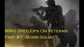 Call Of Duty Modern Warfare 2 Spec Ops Veteran Guide: Part #7 (Bomb Squad)