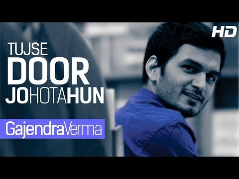 TUJHSE DOOR JO HOTA HOON TUKDA TUKDA SOTA HOON - GAJENDRA VERMA | Official Video Song 2013 Full HD