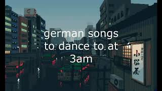 german aesthetic songs to dance to at 3am