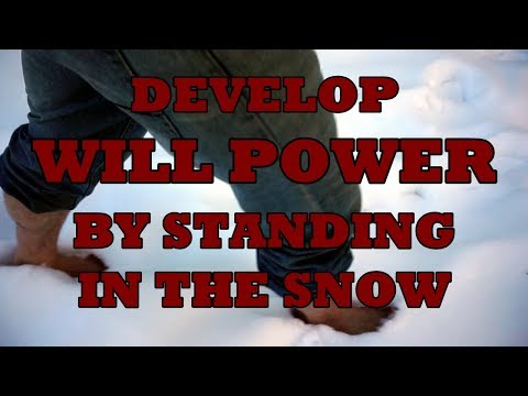 Develop Will Power by Standing Bare Foot in the Snow